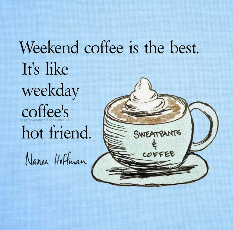 Image result for weekend coffee is better than weekday coffee